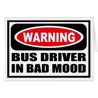 Warning BUS DRIVER IN BAD MOOD Greeting Card