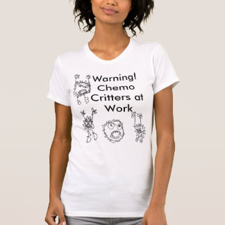 Warning! Chemo Critters at Work Tees