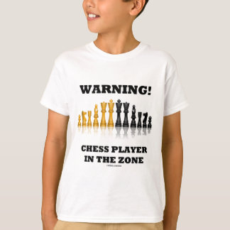 Warning! Chess Player In The Zone (Chess Set) T-Shirt