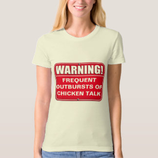 WARNING - Chicken Talk T-Shirt