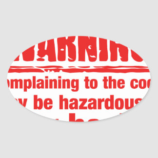 warning - Complaining to the cook may be hazardous Oval Stickers