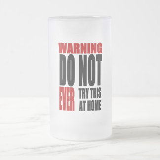 Warning Do Not EVER Try This at Home Coffee Mug