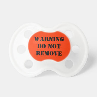 Warning do not remove baby pacifier