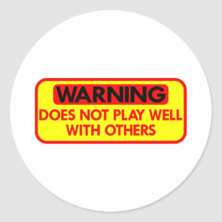 Warning Does Not Play Well With Others Round Sticker