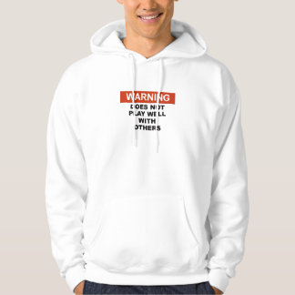 WARNING DOES NOT PLAY  WELL WITH OTHERS SWEATSHIRT
