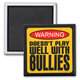 Warning: Doesn't Play Well With Bullies Square Magnet