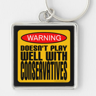 Warning: Doesn't Play Well With Conservatives Keychain