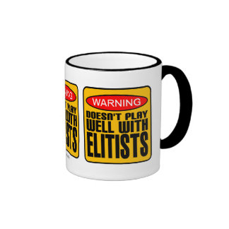 Warning: Doesn't Play Well With Elitists Coffee Mugs