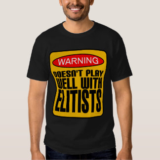Warning: Doesn't Play Well With Elitists Tee Shirts