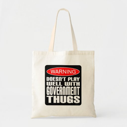 Warning: Doesn't Play Well With Government Thugs Bags