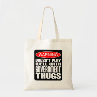 Warning: Doesn't Play Well With Government Thugs Budget Tote Bag