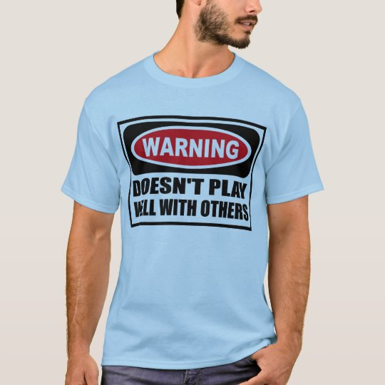 Warning DOESN'T PLAY WELL WITH OTHERS Men's T-Shir T-Shirt