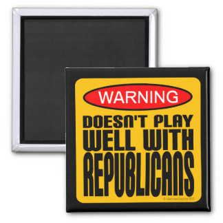 Warning: Doesn't Play Well With Republicans Magnet