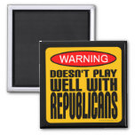 Warning: Doesn't Play Well With Republicans Square Magnet
