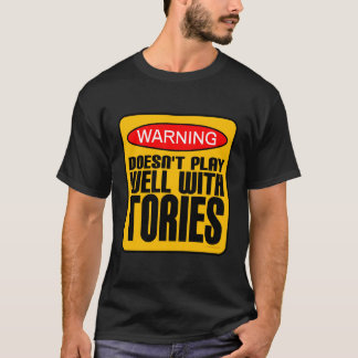 Warning: Doesn't Play Well With Tories T-Shirt