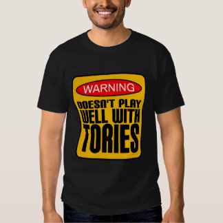 Warning: Doesn't Play Well With Tories Tshirt