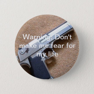 Warning: Don't make me fear for my life 6 Cm Round Badge