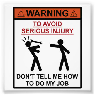 Warning - Don't Tell Me How To Do My Job Art Photo