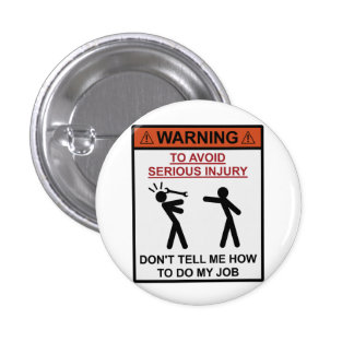 Warning - Don't Tell Me How To Do My Job 3 Cm Round Badge