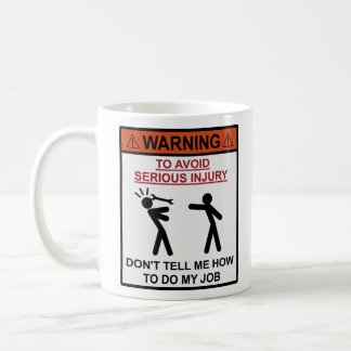 Warning - Don't Tell Me How To Do My Job Basic White Mug