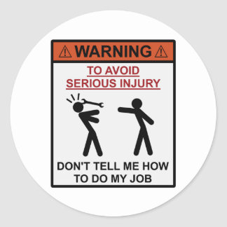Warning - Don't Tell Me How To Do My Job Classic Round Sticker