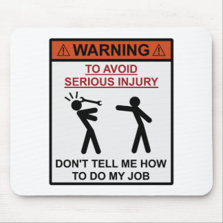 Warning - Don't Tell Me How To Do My Job Mouse Mat