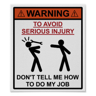 Warning - Don't Tell Me How To Do My Job Poster