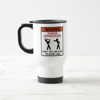 Warning - Don't Tell Me How To Do My Job Stainless Steel Travel Mug