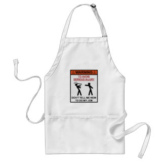 Warning - Don't Tell Me How To Do My Job Standard Apron