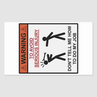Warning - Don't Tell Me How To Do My Job Rectangular Sticker