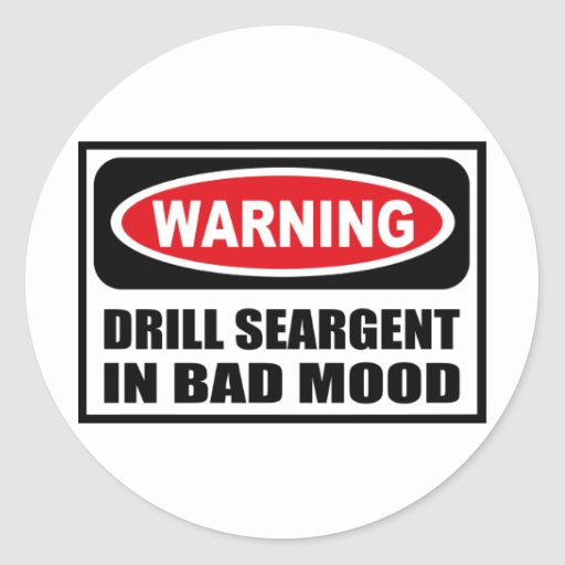 Warning DRILL SEARGENT IN BAD MOOD Sticker