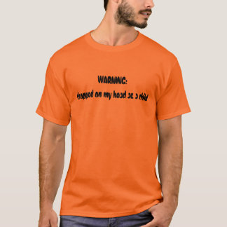 WARNING: dropped on my head as a child T-Shirt