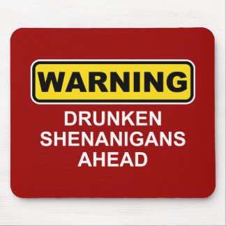 Warning: Drunken Shenanigans Ahead Mouse Mat