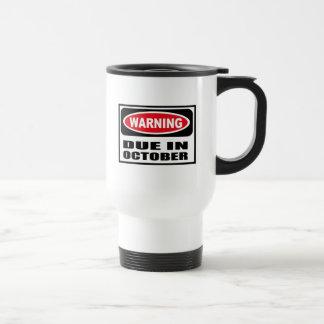 Warning DUE IN OCTOBER Mug