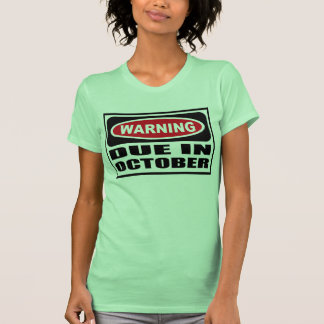 Warning DUE IN OCTOBER Women's T-Shirt