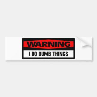 warning dumb things bumper sticker