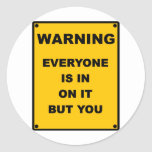 Warning ~ Everyone Is In On It But You Round Sticker