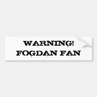 WARNING!  FOGDAN FAN BUMPER STICKER