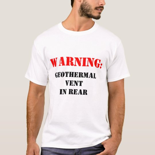 Warning: Geothermal Vent in Rear T-Shirt