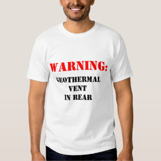 Warning: Geothermal Vent in Rear T Shirts