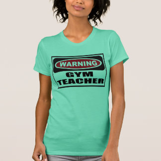 Warning GYM TEACHER Women's T-Shirt