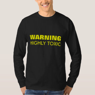 WARNING Highly Toxic funny Long Sleeved Top T-Shir