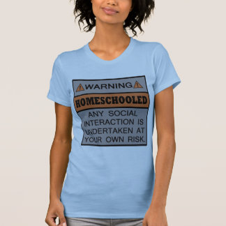 Warning! Homeschooled! T-Shirt