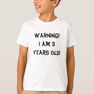 Warning! I am 3 years old! T-Shirt