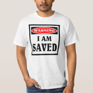 Warning ,  I am saved. T-Shirt