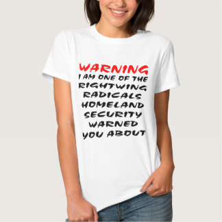 Warning I Am The Rightwing Radical T Shirts