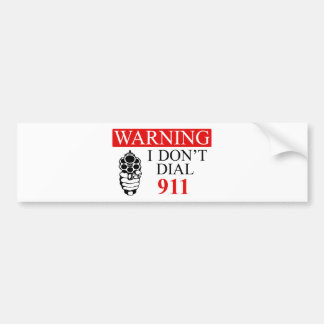 Warning: I Don't Dial 911 Bumper Sticker