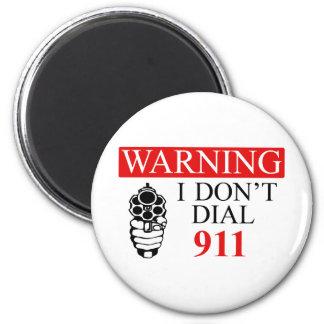 Warning: I Don't Dial 911 Magnet