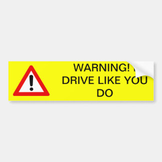 Warning! I drive like you do Bumper Sticker