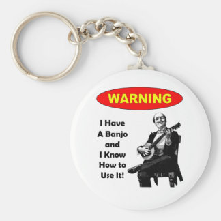 Warning! I Have A Banjo and I Know How to Use It Key Ring